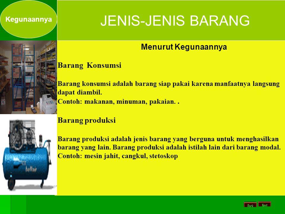 JENIS-JENIS BARANG Barang Konsumsi Barang produksi Kegunaannya