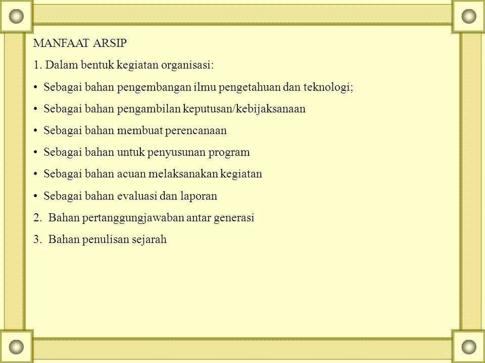 MANFAAT ARSIP 1. Dalam bentuk kegiatan organisasi: • Sebagai bahan pengembangan ilmu pengetahuan dan teknologi;