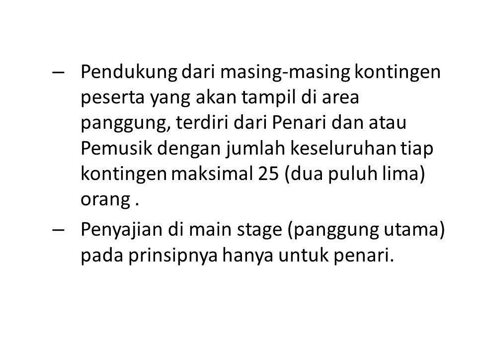 Pendukung dari masing-masing kontingen peserta yang akan tampil di area panggung, terdiri dari Penari dan atau Pemusik dengan jumlah keseluruhan tiap kontingen maksimal 25 (dua puluh lima) orang .