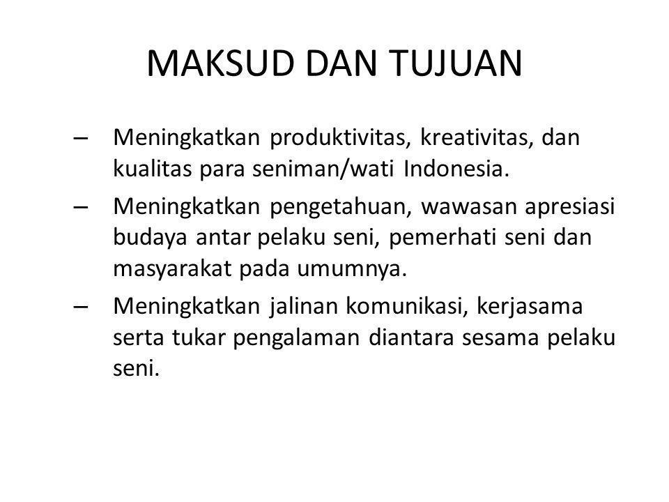 MAKSUD DAN TUJUAN Meningkatkan produktivitas, kreativitas, dan kualitas para seniman/wati Indonesia.