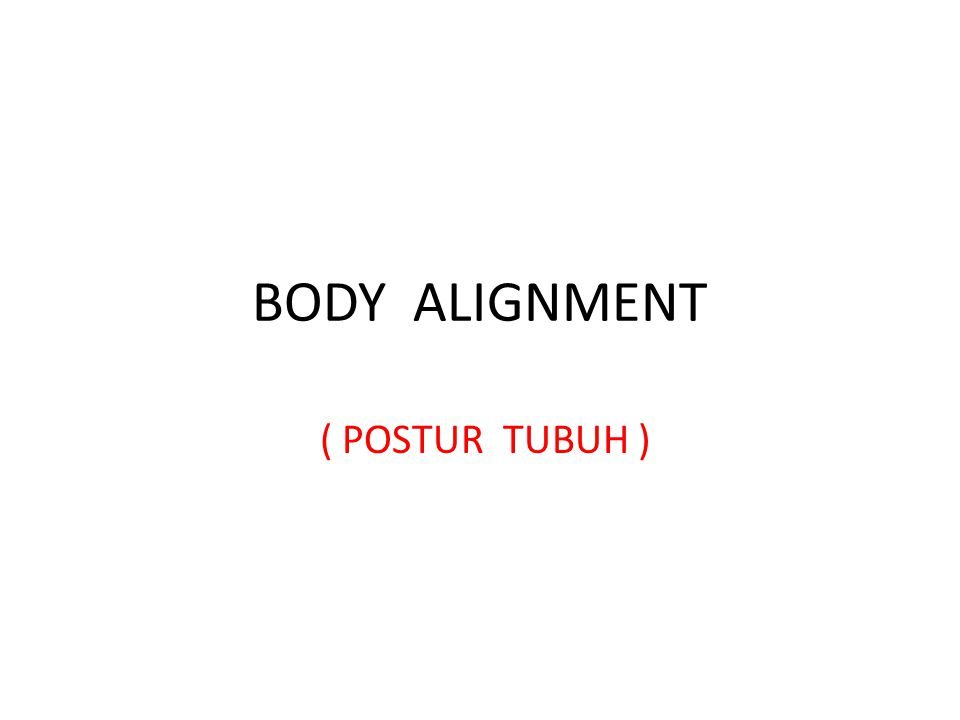 BODY ALIGNMENT ( POSTUR TUBUH )