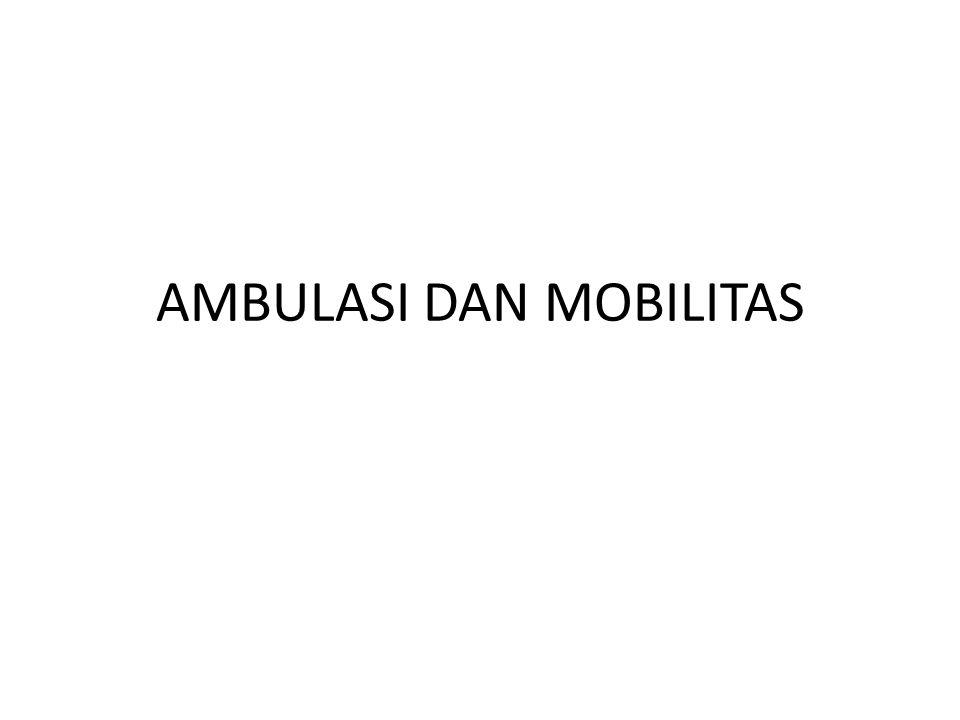 AMBULASI DAN MOBILITAS