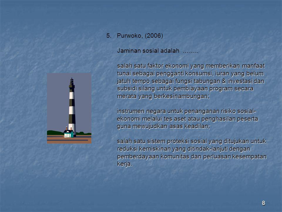 5. Purwoko, (2006) Jaminan sosial adalah ……..