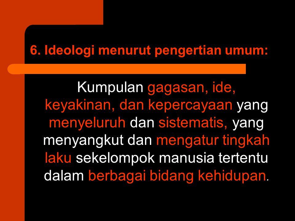 6. Ideologi menurut pengertian umum: