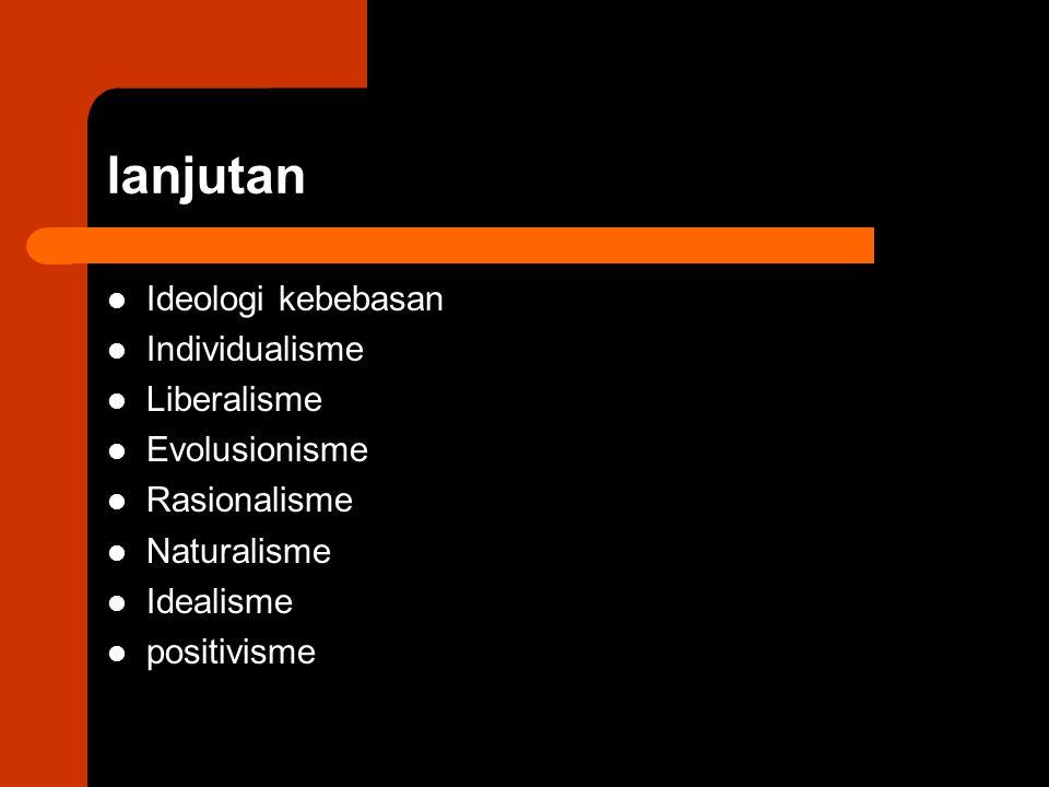 lanjutan Ideologi kebebasan Individualisme Liberalisme Evolusionisme