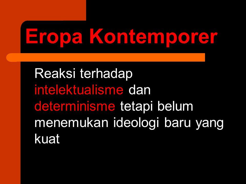 Eropa Kontemporer Reaksi terhadap intelektualisme dan determinisme tetapi belum menemukan ideologi baru yang kuat.