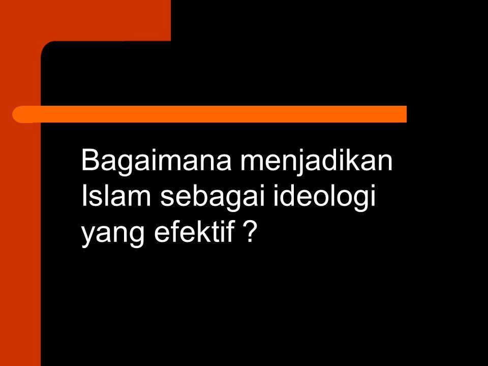 Bagaimana menjadikan Islam sebagai ideologi yang efektif