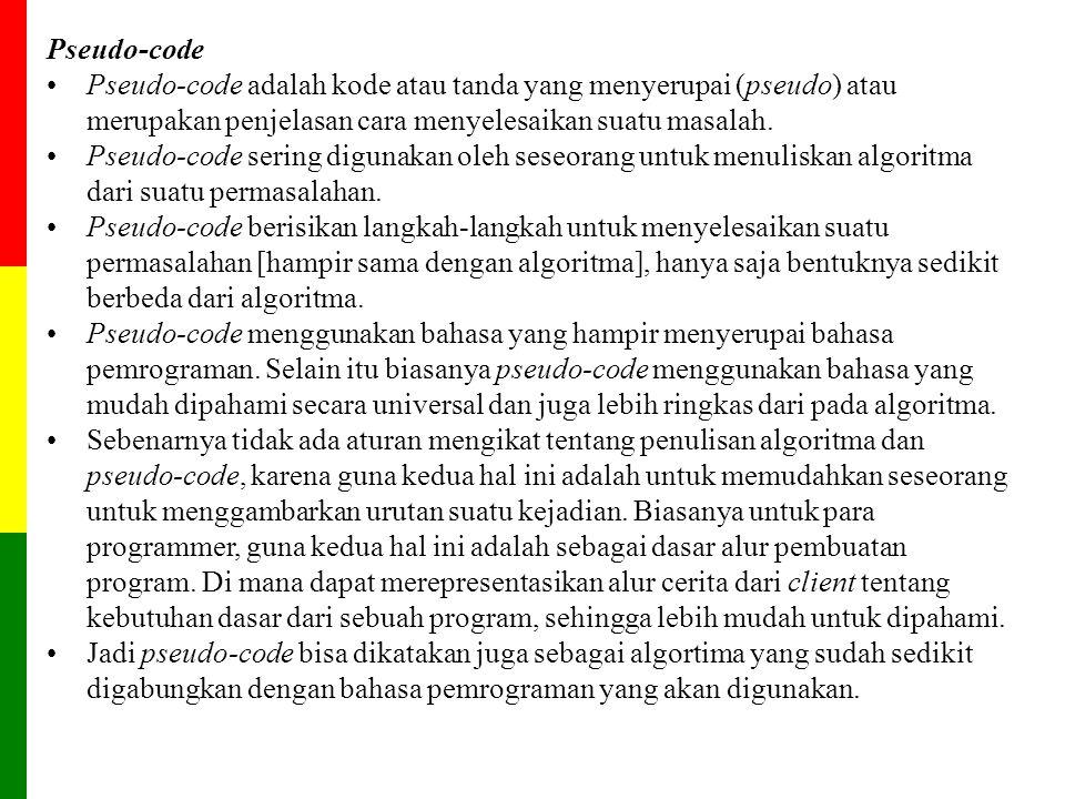 Pseudo-code Pseudo-code adalah kode atau tanda yang menyerupai (pseudo) atau merupakan penjelasan cara menyelesaikan suatu masalah.