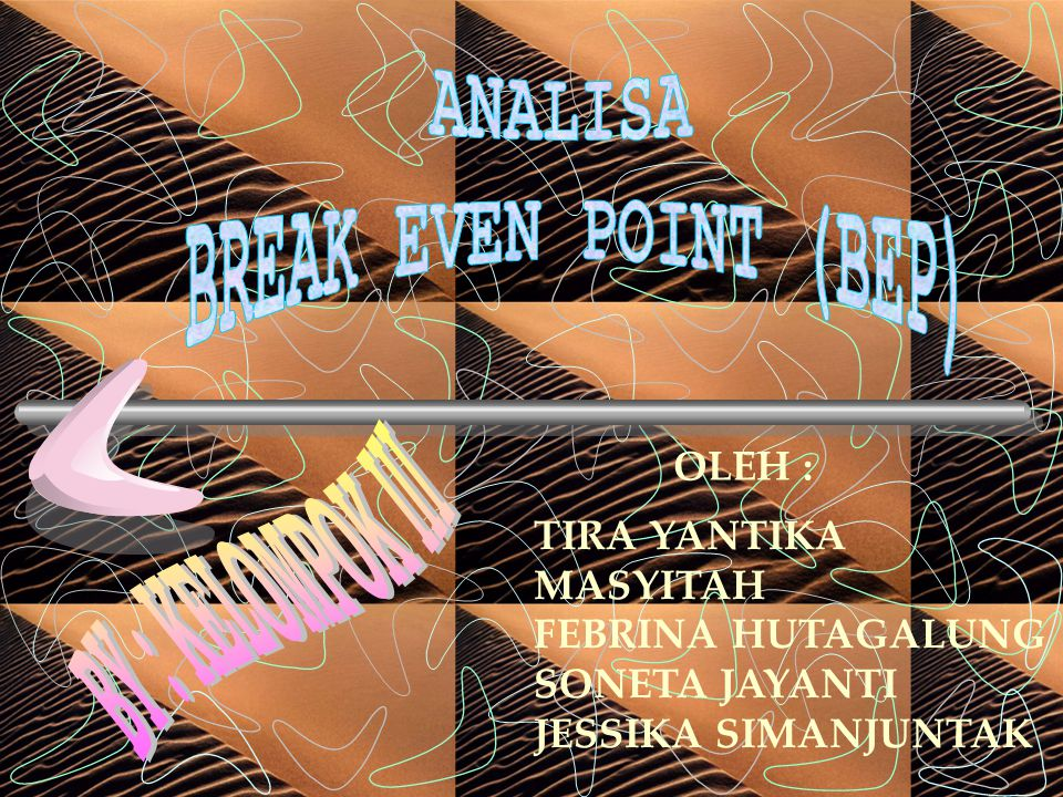 ANALISA BREAK EVEN POINT (BEP) BY : KELOMPOK III OLEH : TIRA YANTIKA