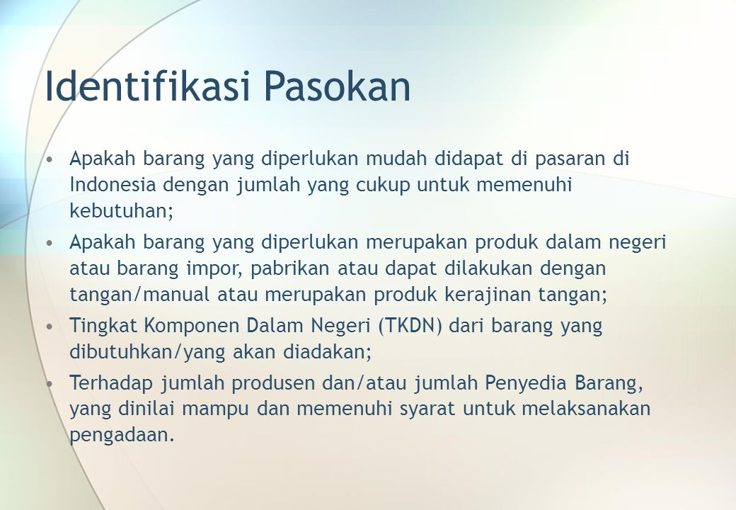 Identifikasi Pasokan Apakah barang yang diperlukan mudah didapat di pasaran di Indonesia dengan jumlah yang cukup untuk memenuhi kebutuhan;