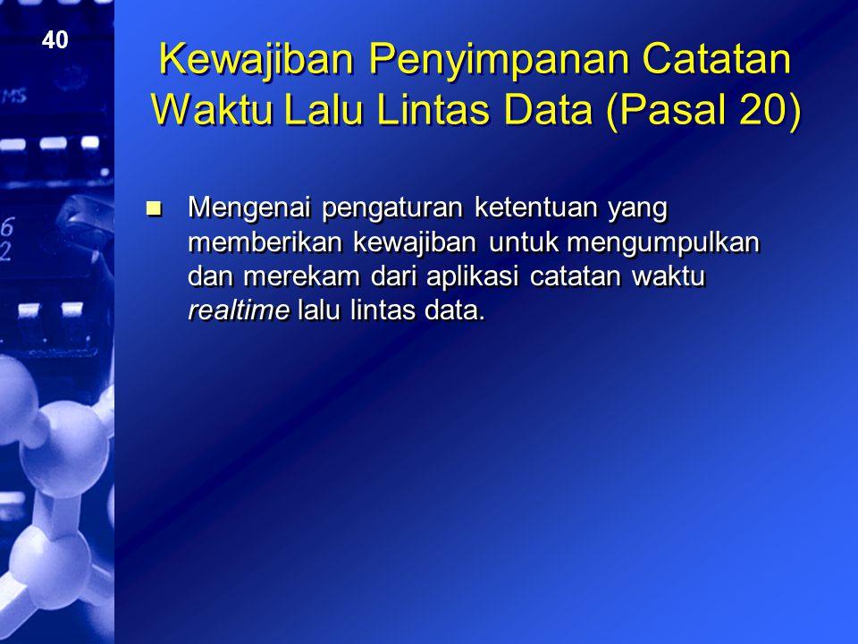 Kewajiban Penyimpanan Catatan Waktu Lalu Lintas Data (Pasal 20)