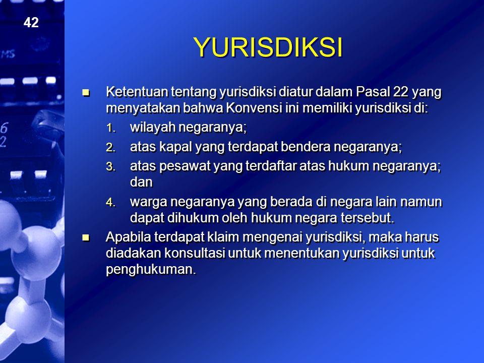 YURISDIKSI Ketentuan tentang yurisdiksi diatur dalam Pasal 22 yang menyatakan bahwa Konvensi ini memiliki yurisdiksi di: