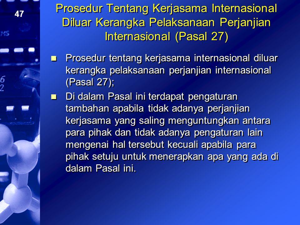 Prosedur Tentang Kerjasama Internasional Diluar Kerangka Pelaksanaan Perjanjian Internasional (Pasal 27)