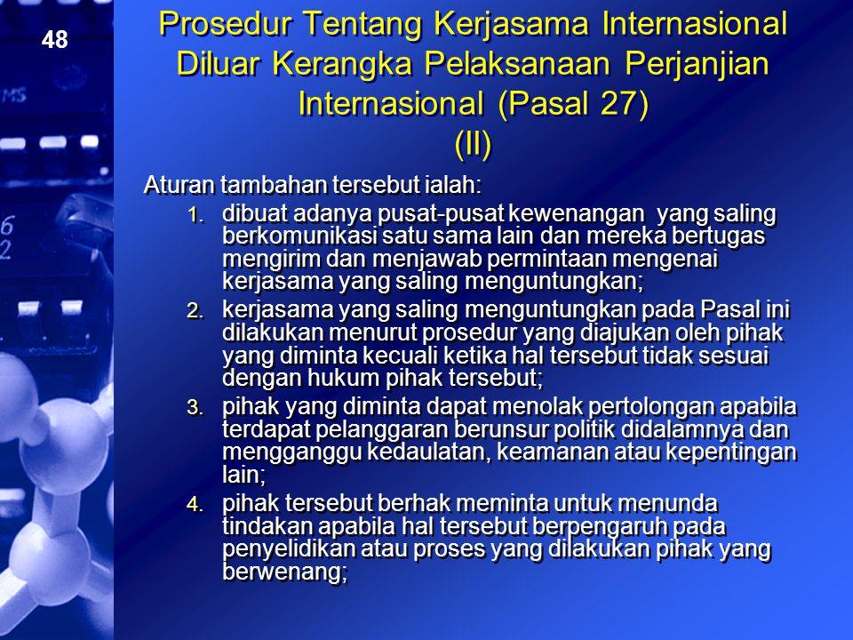 Prosedur Tentang Kerjasama Internasional Diluar Kerangka Pelaksanaan Perjanjian Internasional (Pasal 27) (II)