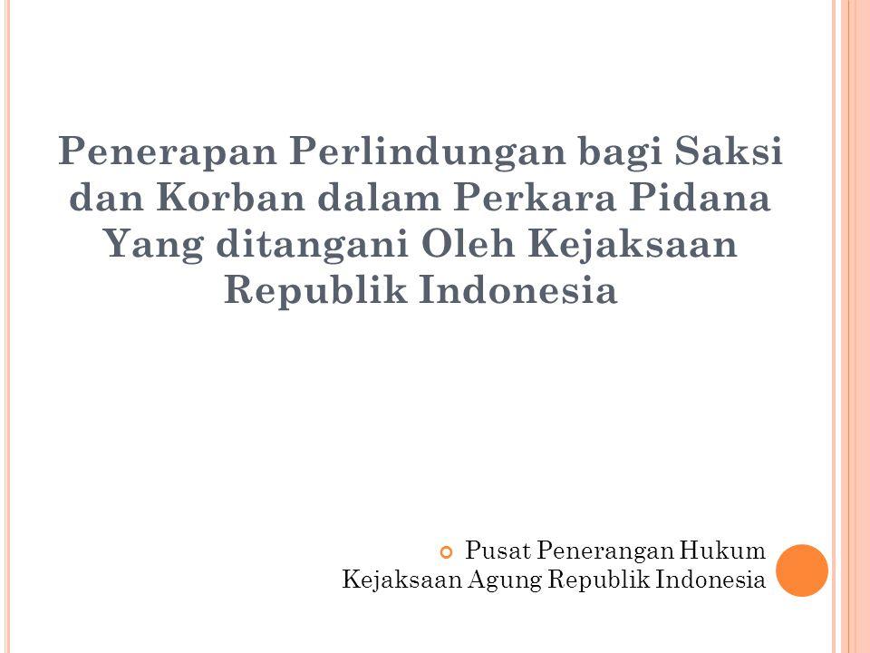 Penerapan Perlindungan bagi Saksi dan Korban dalam Perkara Pidana Yang ditangani Oleh Kejaksaan Republik Indonesia