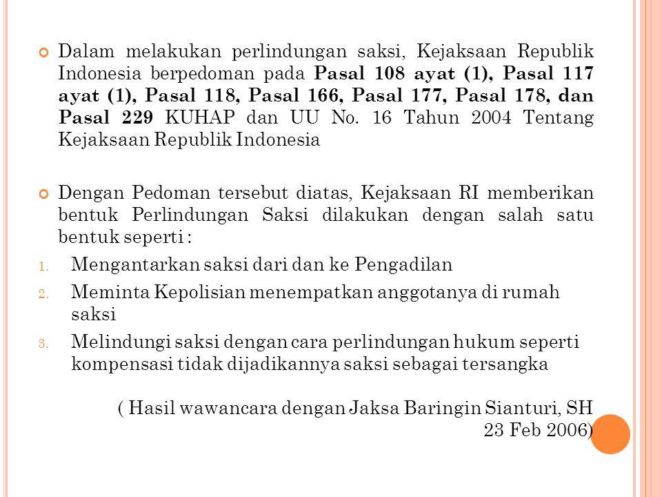 Dalam melakukan perlindungan saksi, Kejaksaan Republik Indonesia berpedoman pada Pasal 108 ayat (1), Pasal 117 ayat (1), Pasal 118, Pasal 166, Pasal 177, Pasal 178, dan Pasal 229 KUHAP dan UU No. 16 Tahun 2004 Tentang Kejaksaan Republik Indonesia