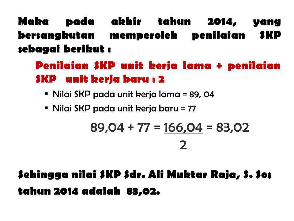 Maka pada akhir tahun 2014, yang bersangkutan memperoleh penilaian SKP sebagai berikut :