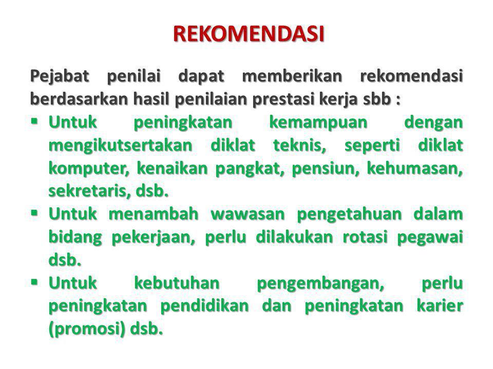 REKOMENDASI Pejabat penilai dapat memberikan rekomendasi berdasarkan hasil penilaian prestasi kerja sbb :