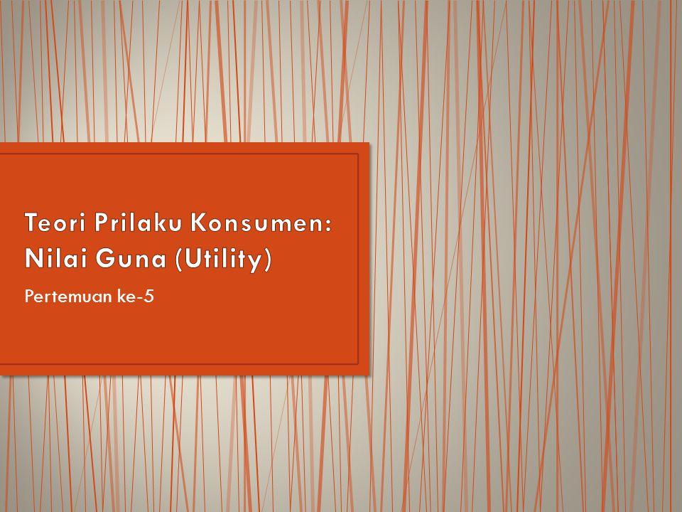 Teori Prilaku Konsumen: Nilai Guna (Utility)