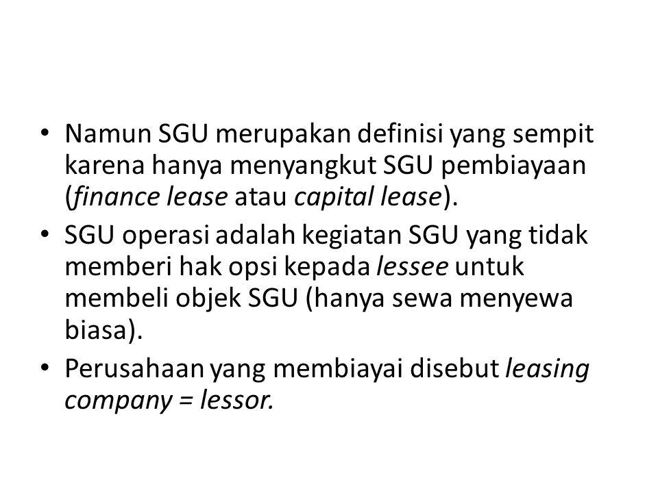 Namun SGU merupakan definisi yang sempit karena hanya menyangkut SGU pembiayaan (finance lease atau capital lease).