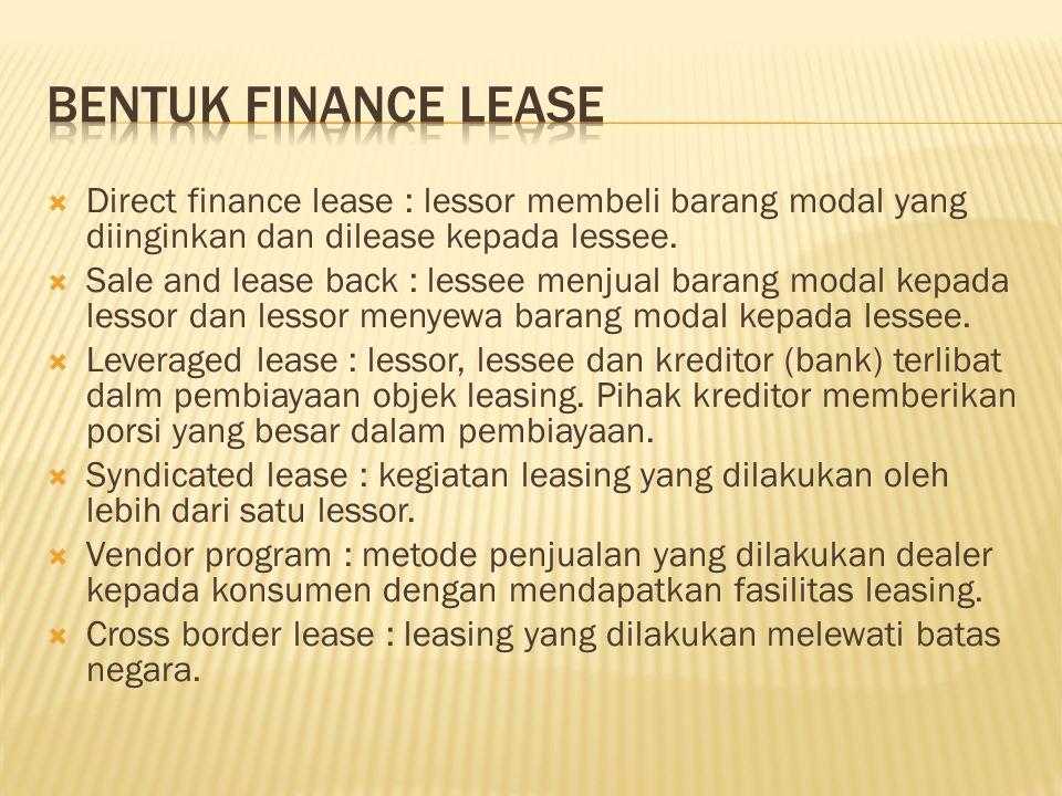 Bentuk Finance Lease Direct finance lease : lessor membeli barang modal yang diinginkan dan dilease kepada lessee.