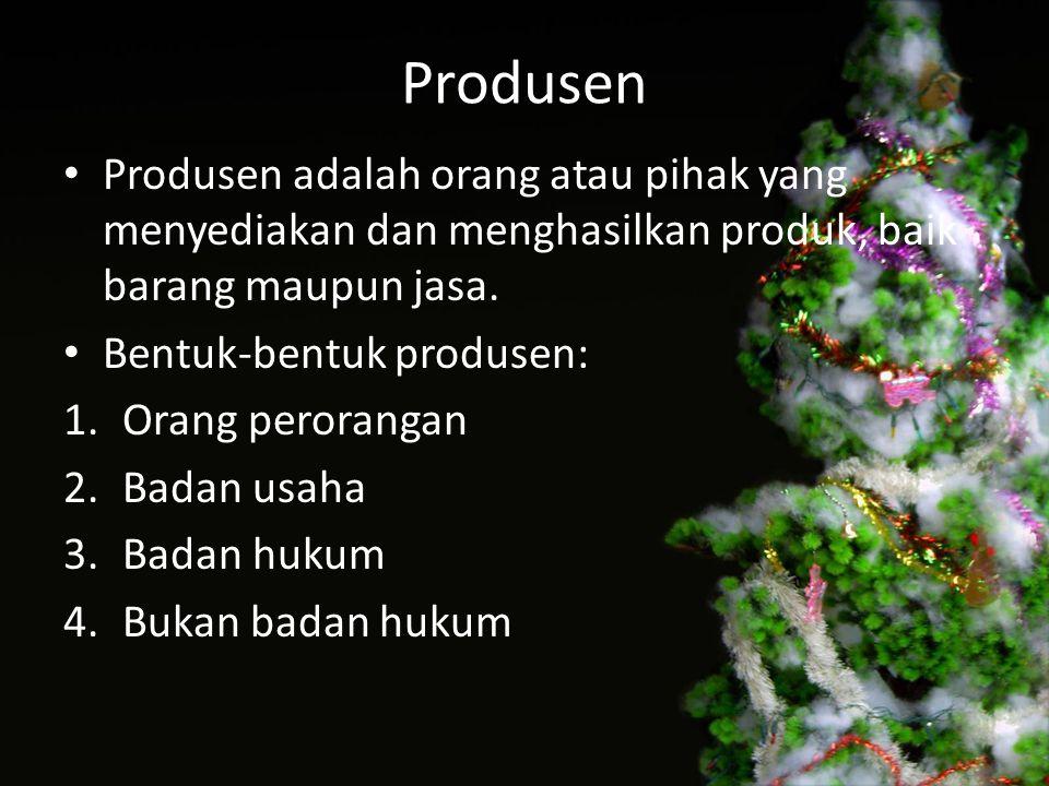 Produsen Produsen adalah orang atau pihak yang menyediakan dan menghasilkan produk, baik barang maupun jasa.