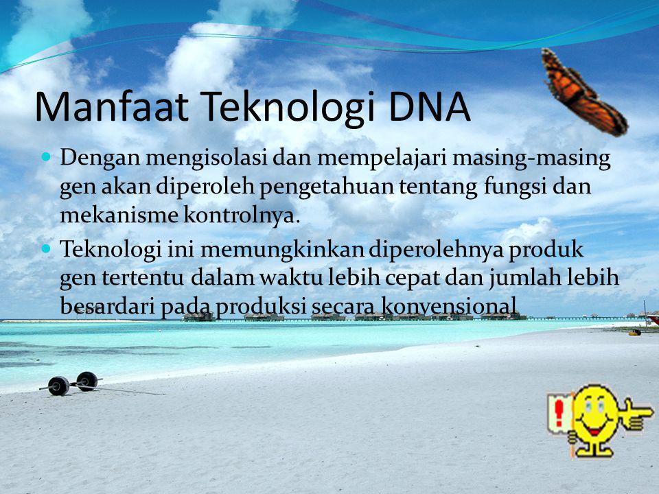 Manfaat Teknologi DNA Dengan mengisolasi dan mempelajari masing-masing gen akan diperoleh pengetahuan tentang fungsi dan mekanisme kontrolnya.