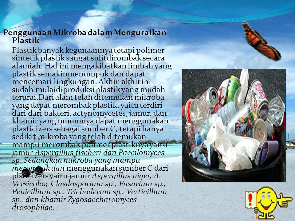 Penggunaan Mikroba dalam Menguraikan Plastik Plastik banyak kegunaannya tetapi polimer sintetik plastik sangat sulitdirombak secara alamiah.