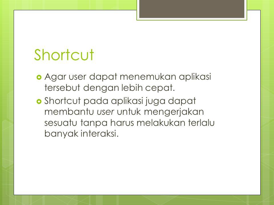 Shortcut Agar user dapat menemukan aplikasi tersebut dengan lebih cepat.