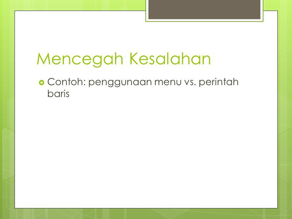 Mencegah Kesalahan Contoh: penggunaan menu vs. perintah baris
