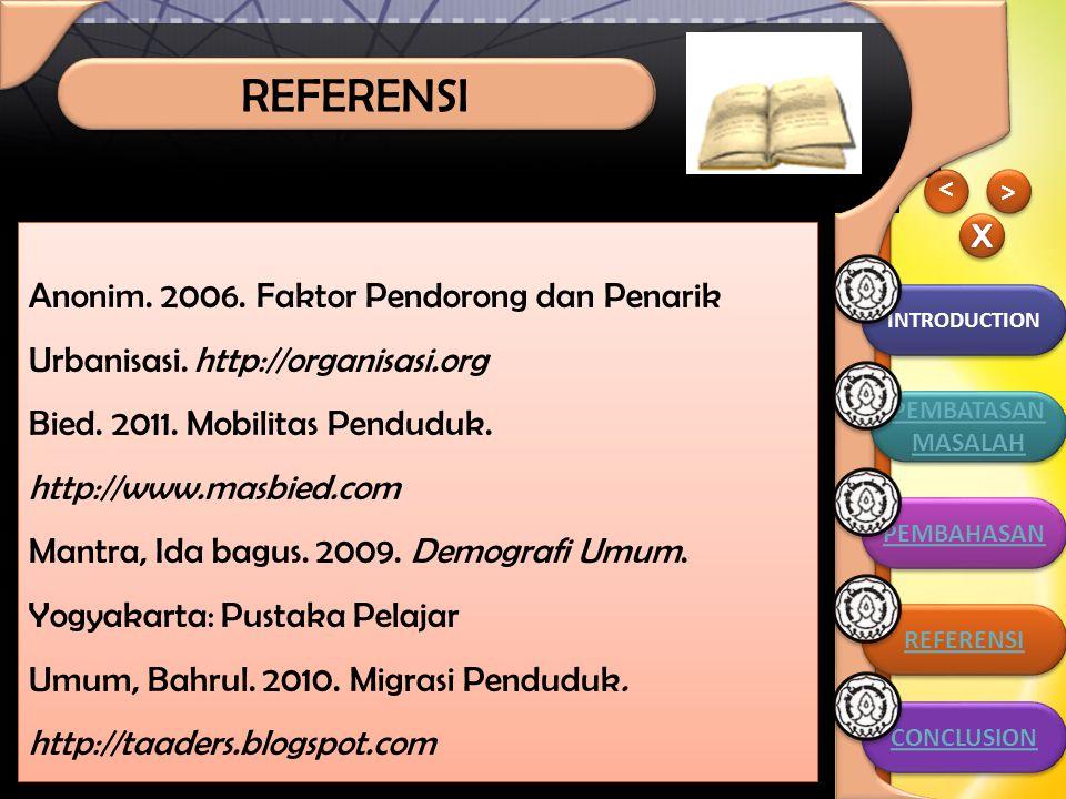 REFERENSI REFERENSI. > > X. Anonim. 2006. Faktor Pendorong dan Penarik Urbanisasi. http://organisasi.org.