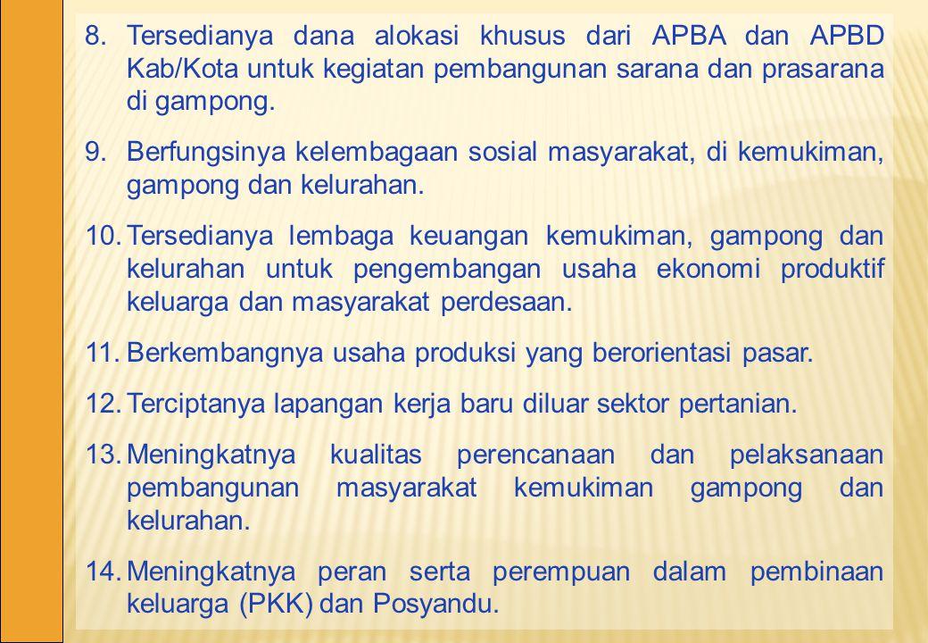 8. Tersedianya dana alokasi khusus dari APBA dan APBD Kab/Kota untuk kegiatan pembangunan sarana dan prasarana di gampong.
