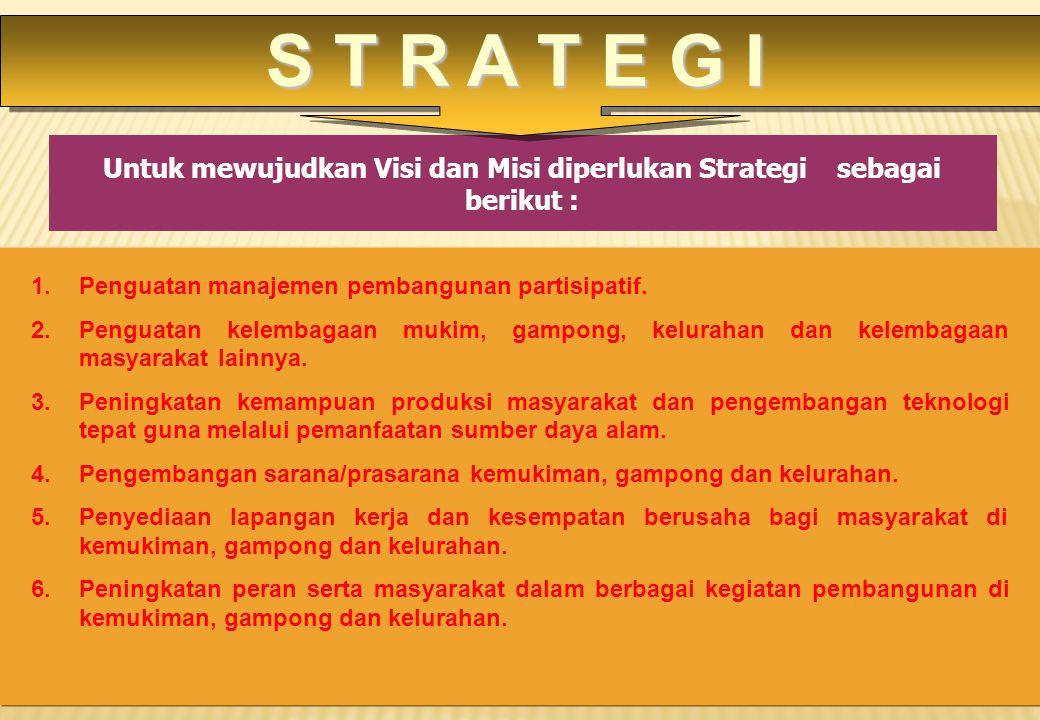 Untuk mewujudkan Visi dan Misi diperlukan Strategi sebagai berikut :