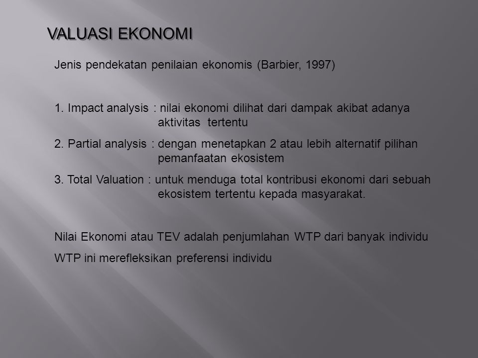 VALUASI EKONOMI Jenis pendekatan penilaian ekonomis (Barbier, 1997)