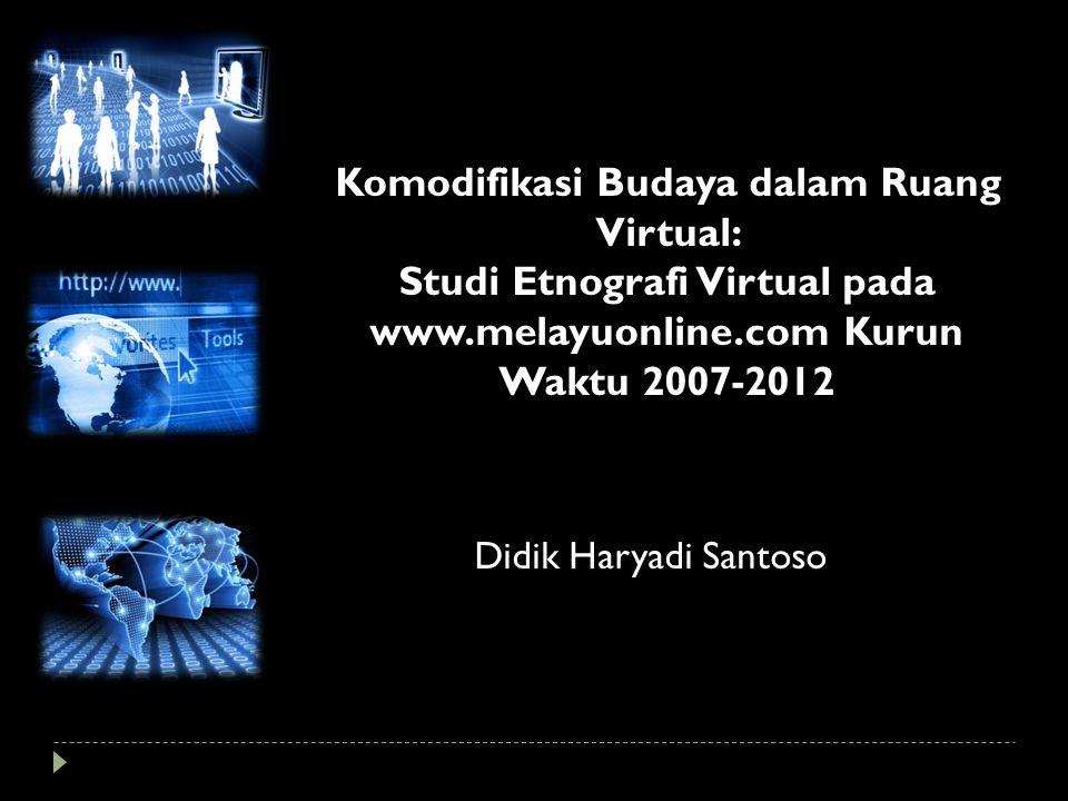 Komodifikasi Budaya dalam Ruang Virtual: Studi Etnografi Virtual pada www.melayuonline.com Kurun Waktu 2007-2012