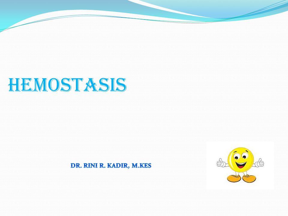 HEMOSTASIS DR. RINI R. KADIR, M.KES