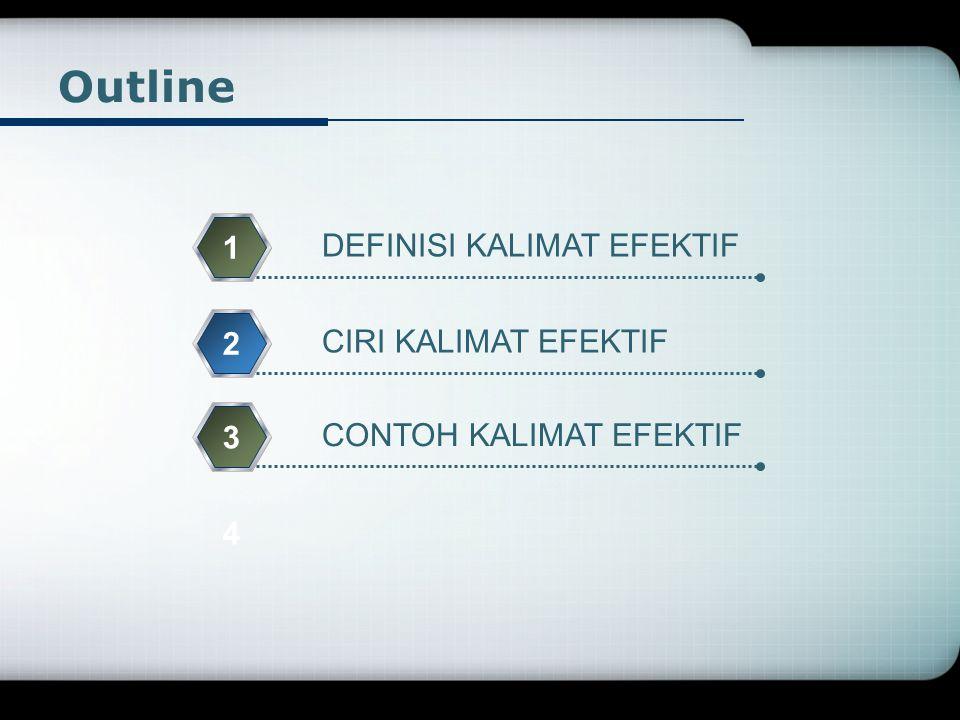 Outline 1 DEFINISI KALIMAT EFEKTIF 2 CIRI KALIMAT EFEKTIF 3