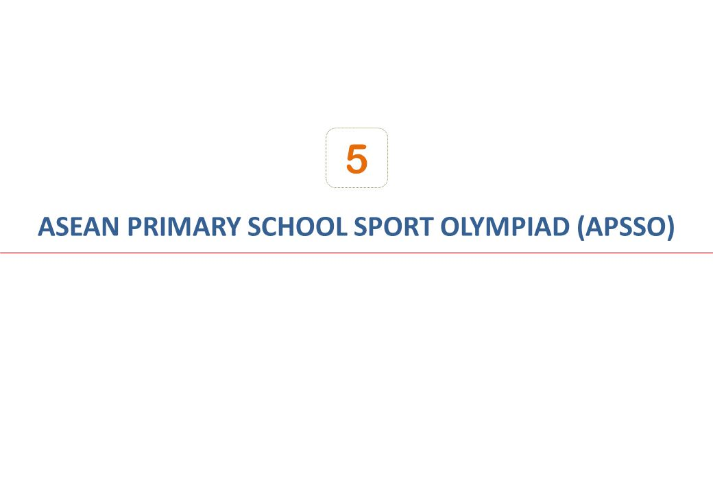 ASEAN PRIMARY SCHOOL SPORT OLYMPIAD (APSSO)