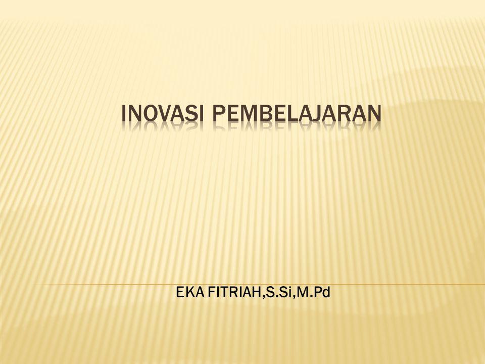 INOVASI PEMBELAJARAN EKA FITRIAH,S.Si,M.Pd