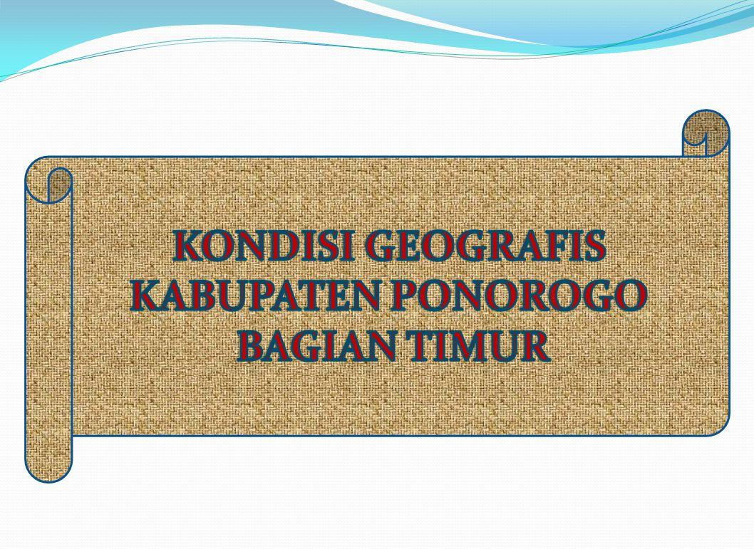 KONDISI GEOGRAFIS KABUPATEN PONOROGO BAGIAN TIMUR