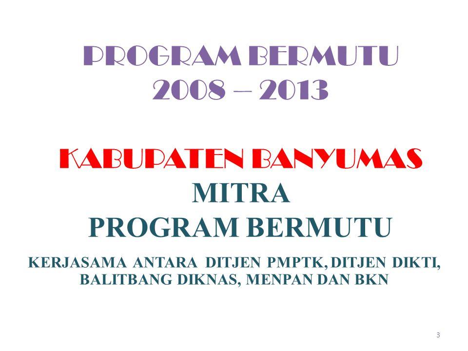 PROGRAM BERMUTU 2008 – 2013 KABUPATEN BANYUMAS MITRA PROGRAM BERMUTU