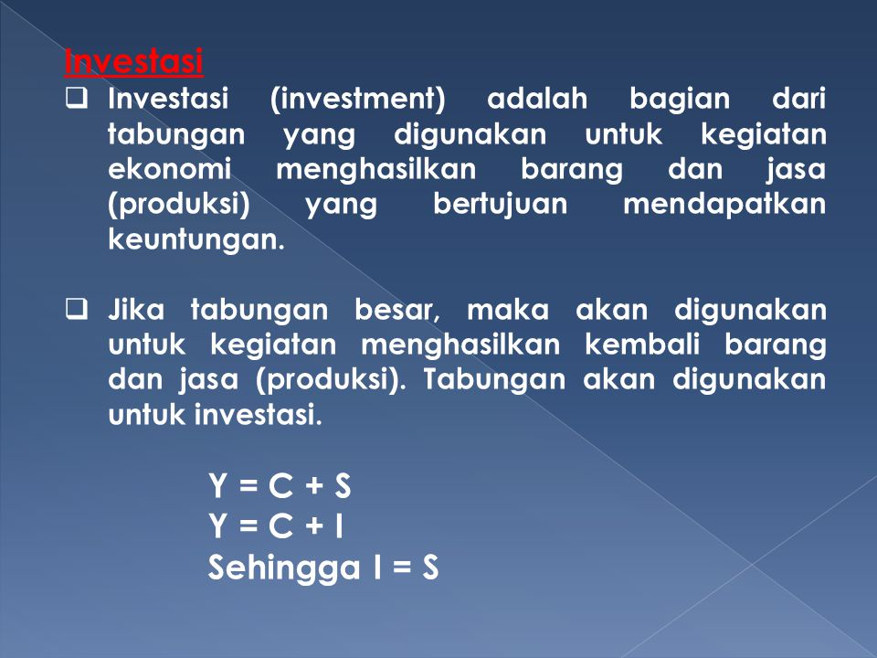 Investasi Y = C + S Y = C + I Sehingga I = S