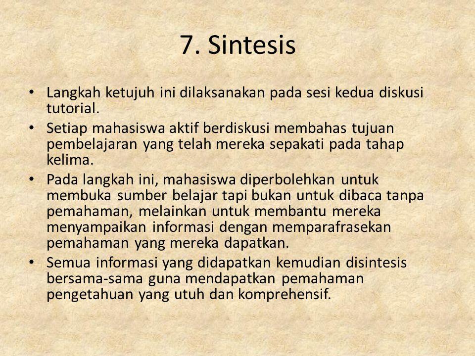 7. Sintesis Langkah ketujuh ini dilaksanakan pada sesi kedua diskusi tutorial.