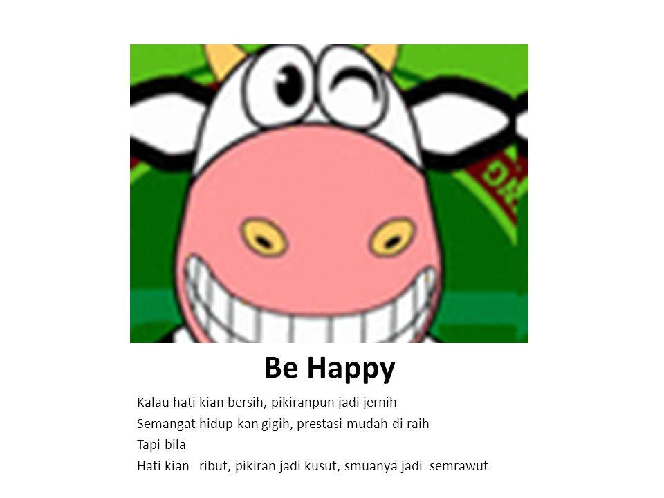 Be Happy Kalau hati kian bersih, pikiranpun jadi jernih