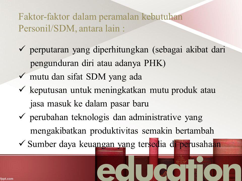 Faktor-faktor dalam peramalan kebutuhan Personil/SDM, antara lain :