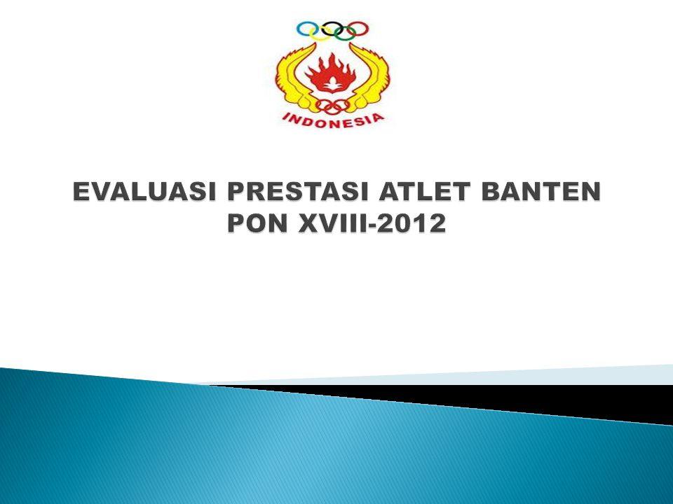 EVALUASI PRESTASI ATLET BANTEN PON XVIII-2012