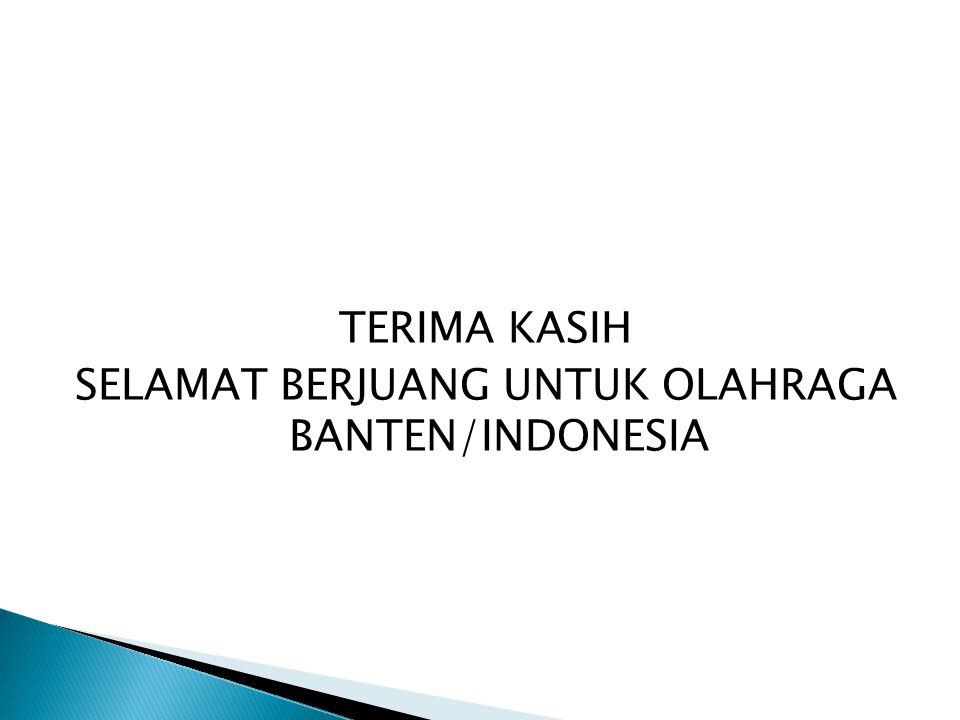 SELAMAT BERJUANG UNTUK OLAHRAGA BANTEN/INDONESIA