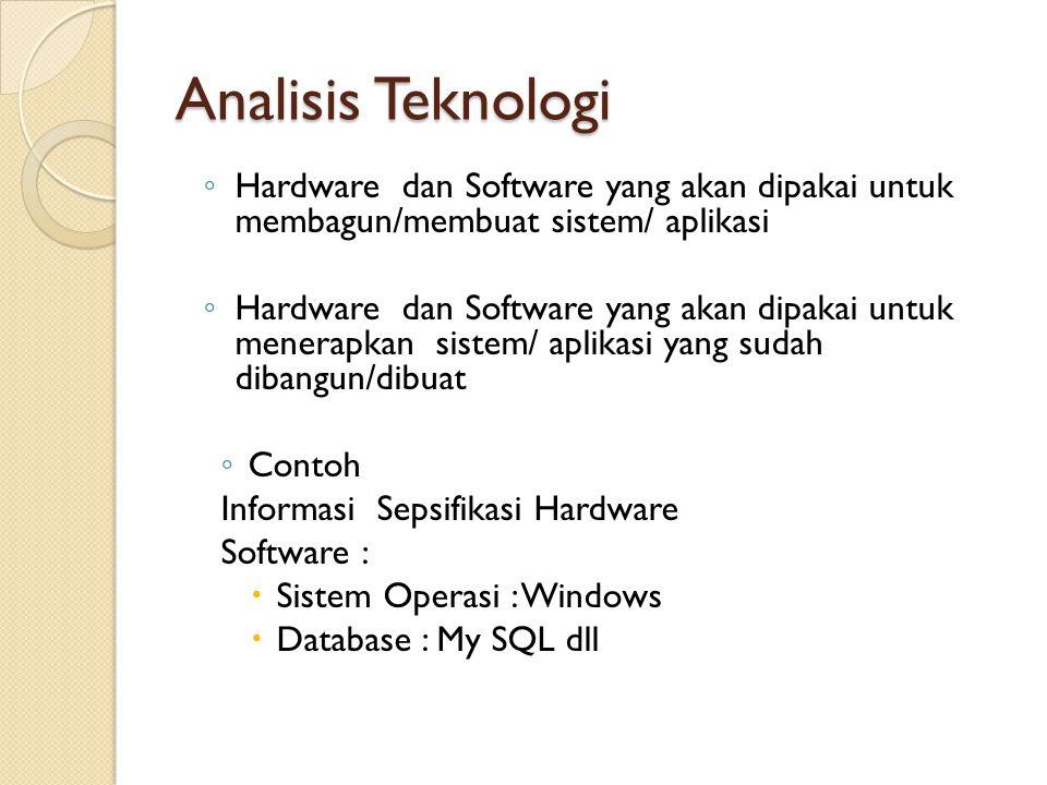 Analisis Teknologi Hardware dan Software yang akan dipakai untuk membagun/membuat sistem/ aplikasi.