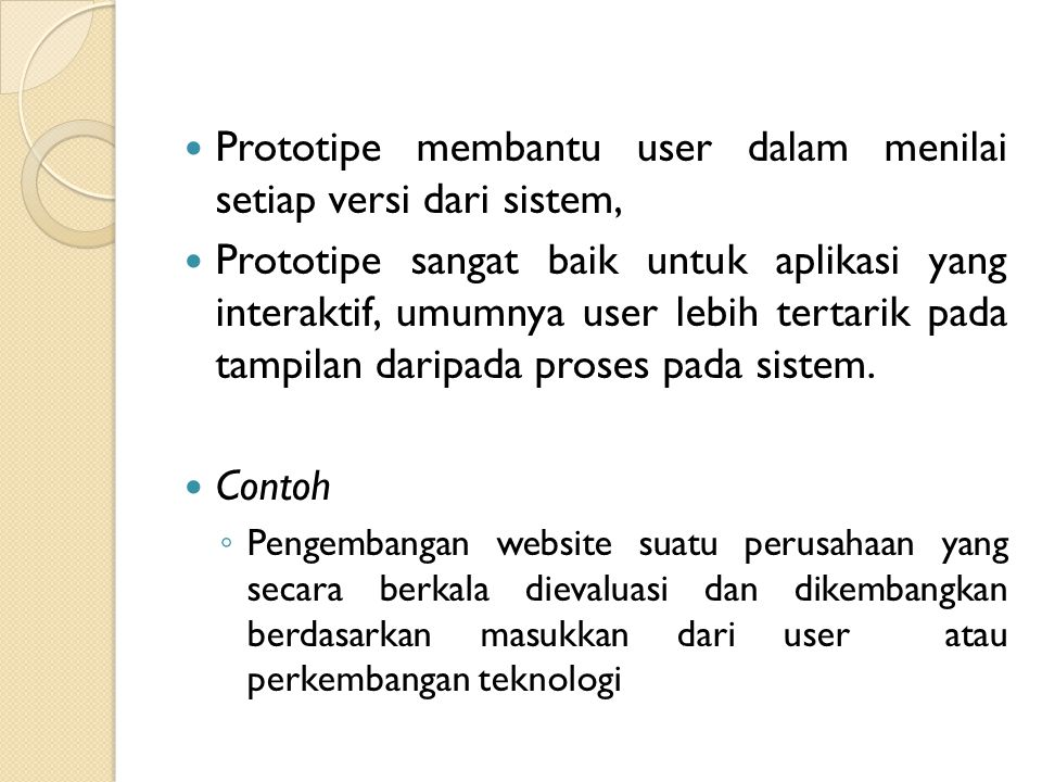 Prototipe membantu user dalam menilai setiap versi dari sistem,