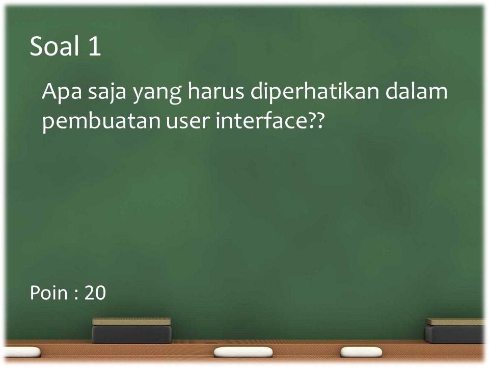 Soal 1 Apa saja yang harus diperhatikan dalam pembuatan user interface Poin : 20